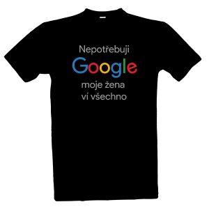 Tričko Nepotřebuji Google, moje žena ví všechno