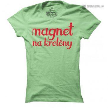 Dámské tričko s nápisem Magnet na kretény